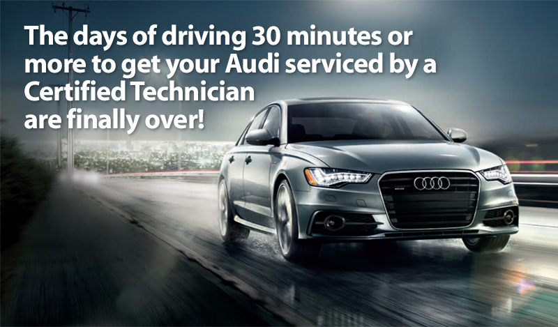 The days of driving 30+ minutes for Audi service are over!